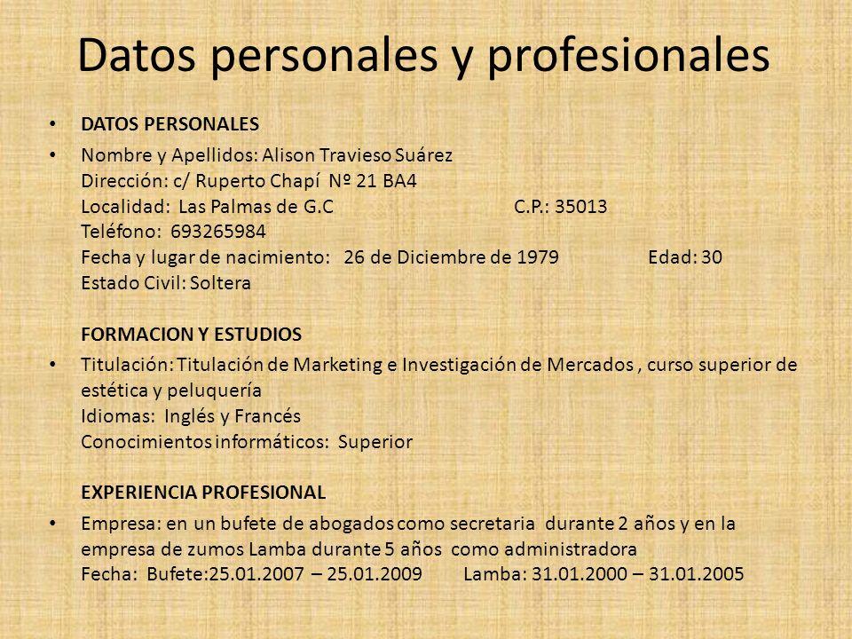 Datos personales y profesionales DATOS PERSONALES Nombre y Apellidos: Alison Travieso Suárez Dirección: c/ Ruperto Chapí Nº 21 BA4 Localidad: Las Palm