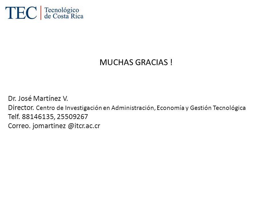 MUCHAS GRACIAS ! Dr. José Martínez V. Director. Centro de Investigación en Administración, Economía y Gestión Tecnológica Telf. 88146135, 25509267 Cor