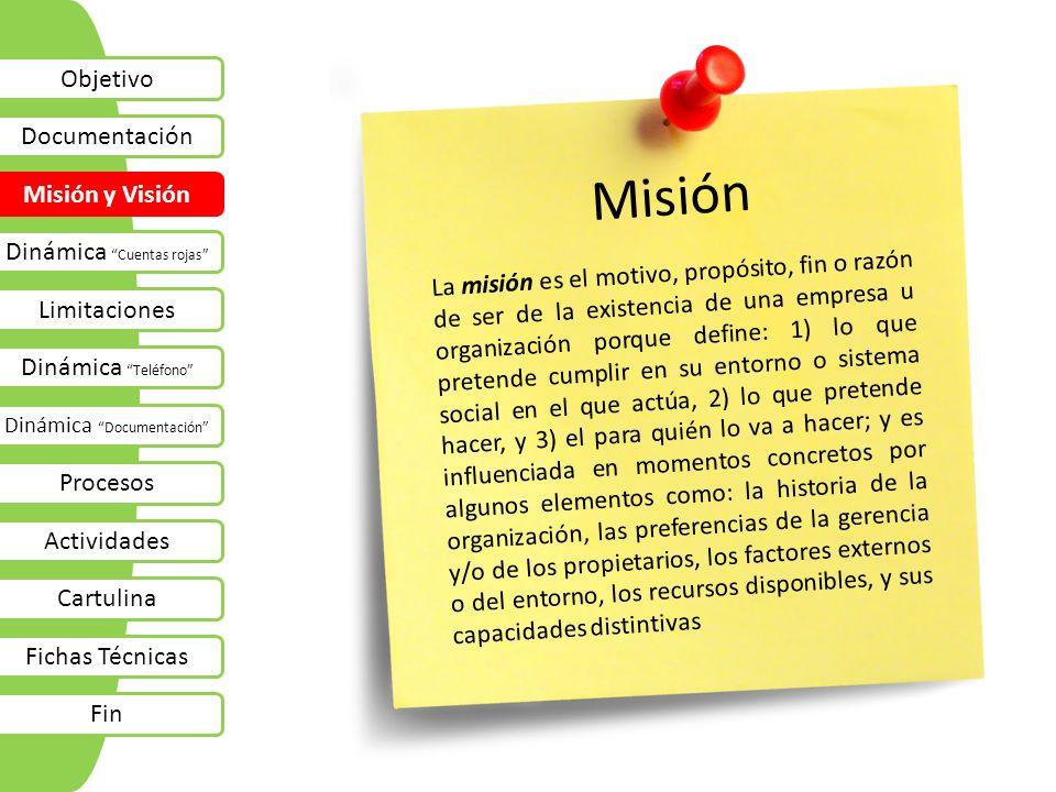 Misión La misión es el motivo, propósito, fin o razón de ser de la existencia de una empresa u organización porque define: 1) lo que pretende cumplir