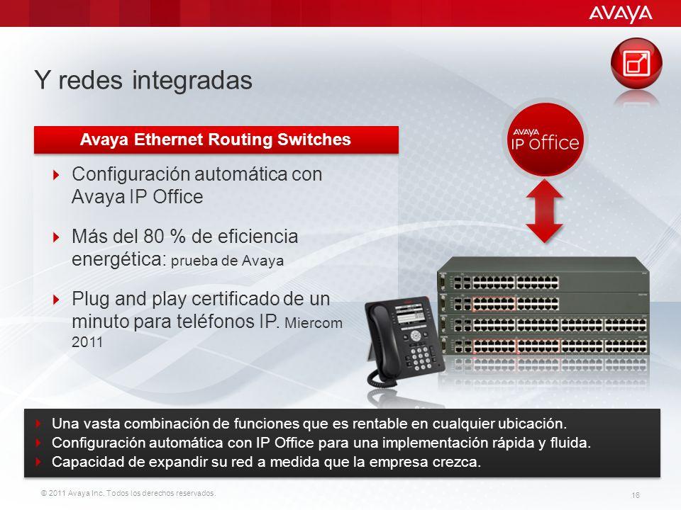 © 2011 Avaya Inc. Todos los derechos reservados. 16 Y redes integradas Configuración automática con Avaya IP Office Más del 80 % de eficiencia energét