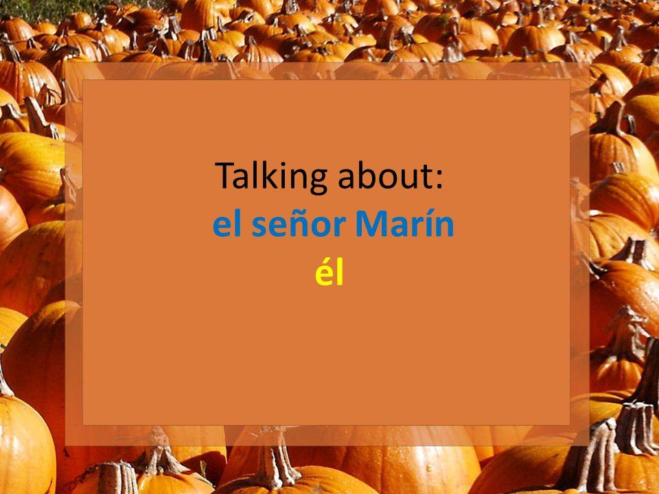 Talking about: el señor Marín él