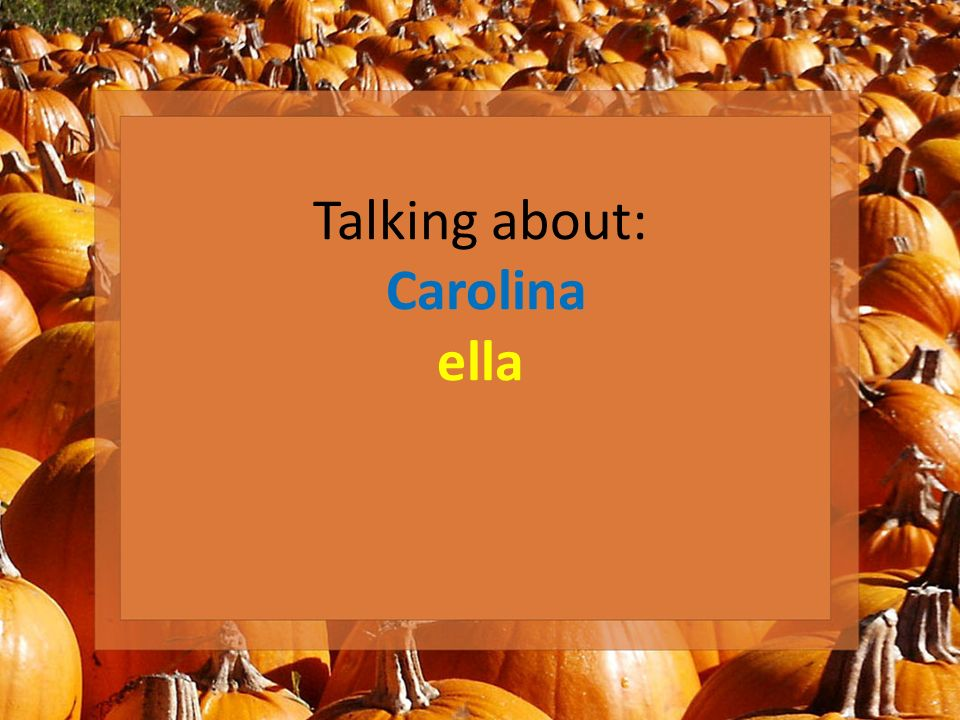 Talking about: Carolina ella