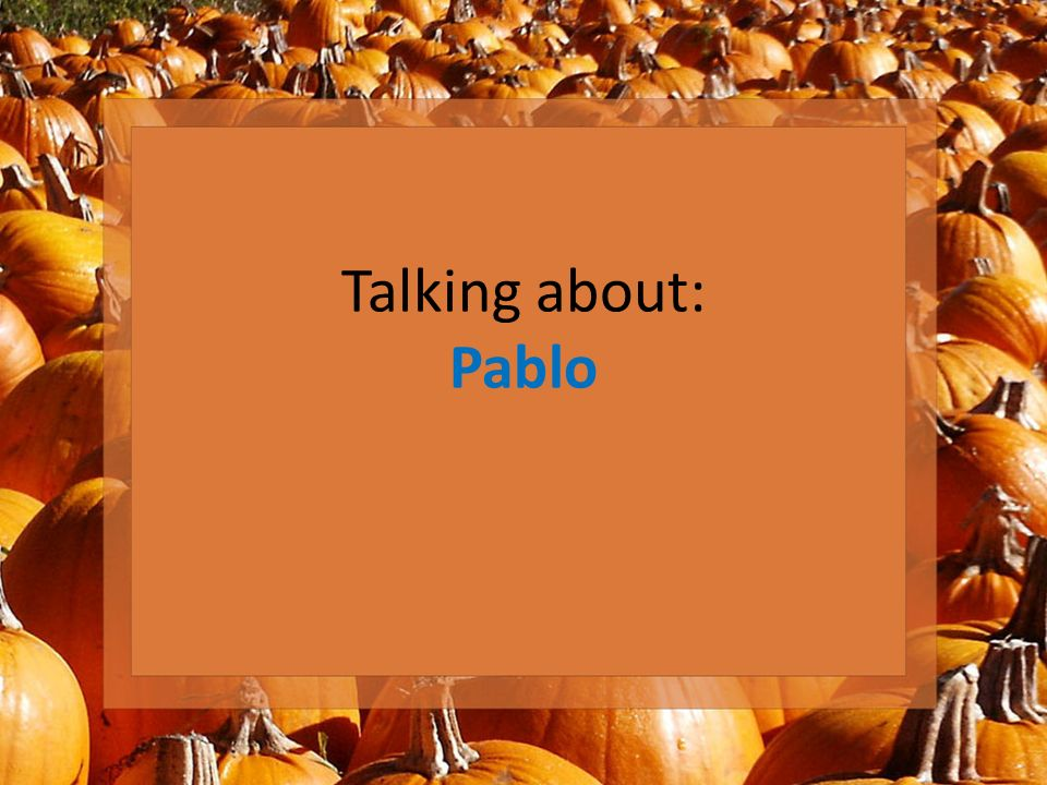 Talking about: Pablo