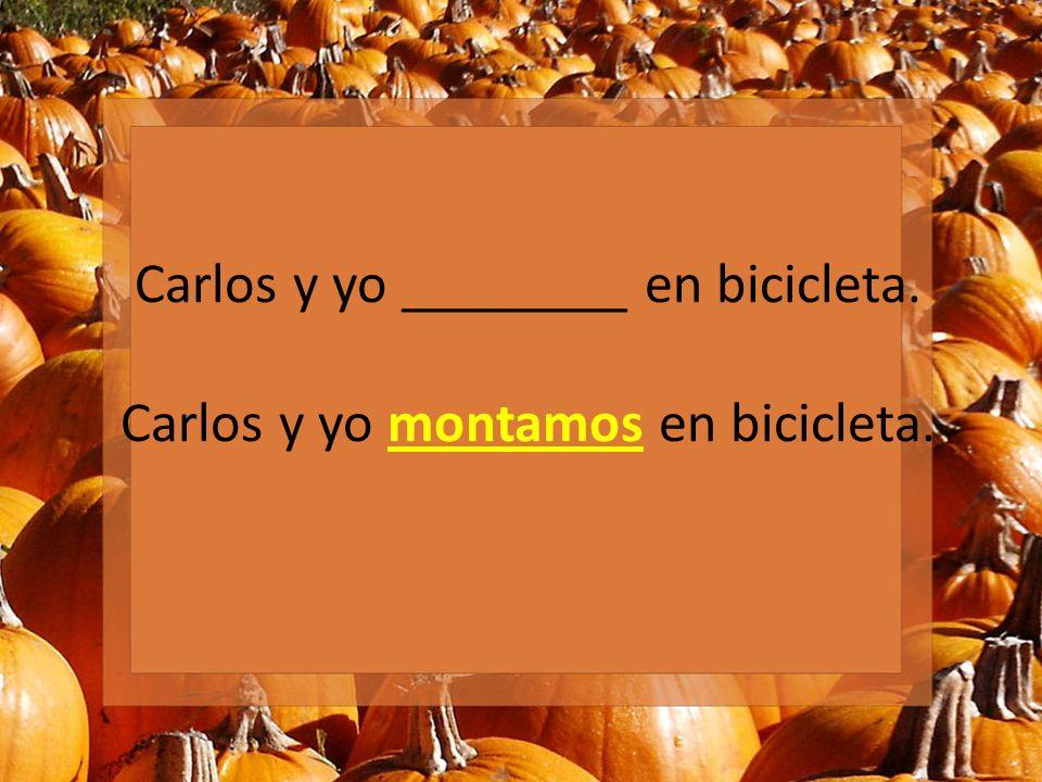 Carlos y yo ________ en bicicleta. Carlos y yo montamos en bicicleta.