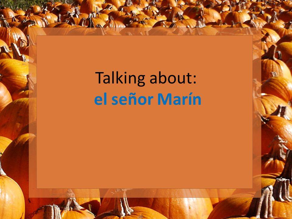 Talking about: el señor Marín