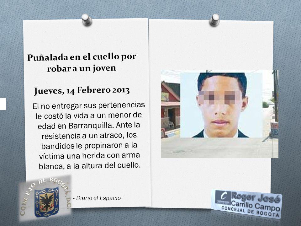 Puñalada en el cuello por robar a un joven Jueves, 14 Febrero 2013 El no entregar sus pertenencias le costó la vida a un menor de edad en Barranquilla