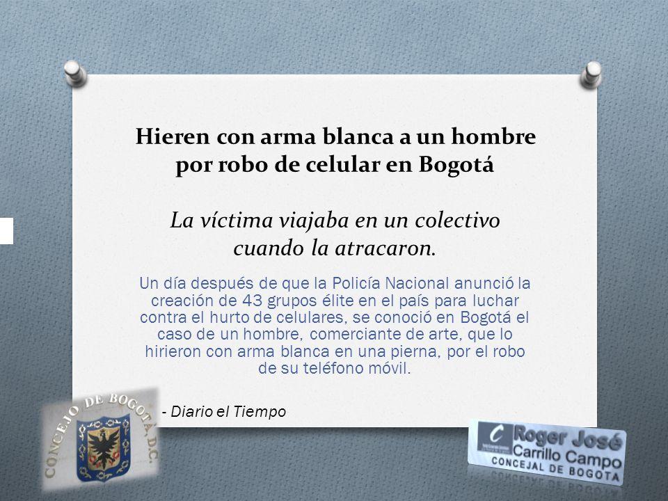 Hieren con arma blanca a un hombre por robo de celular en Bogotá La víctima viajaba en un colectivo cuando la atracaron. Un día después de que la Poli
