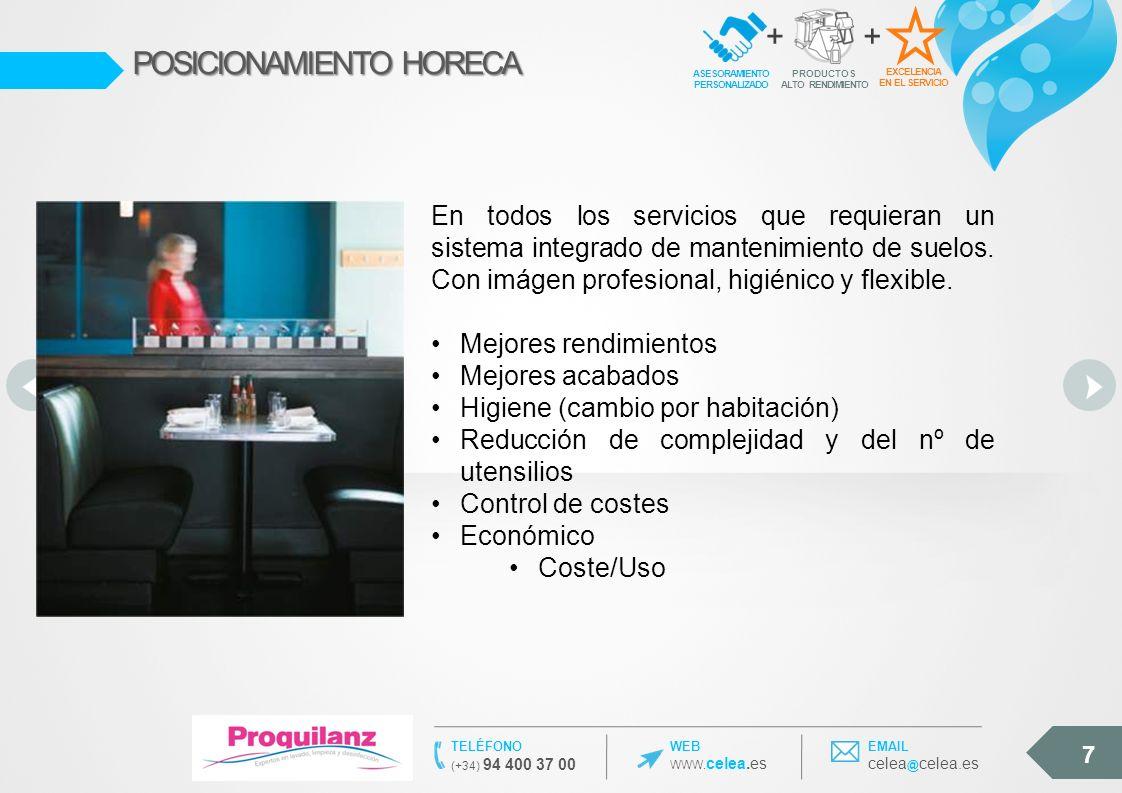 7 WEB WWW. celea.es TELÉFONO (+34) 94 400 37 00 EMAIL celea @ celea.es POSICIONAMIENTO HORECA EXCELENCIA EN EL SERVICIO ASESORAMIENTO PERSONALIZADO +