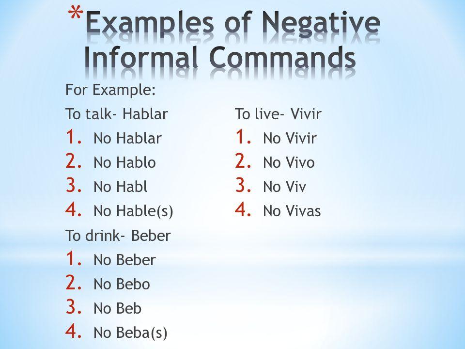 For Example: To talk- Hablar 1. No Hablar 2. No Hablo 3.