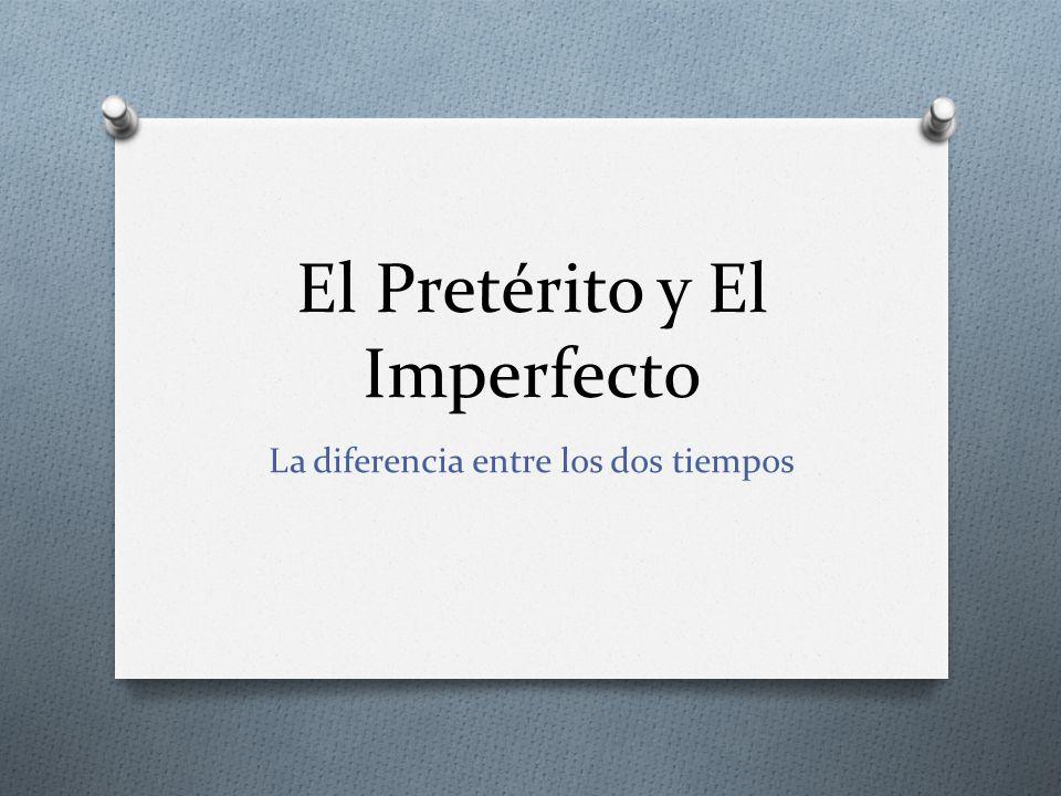 El Pretérito y El Imperfecto La diferencia entre los dos tiempos