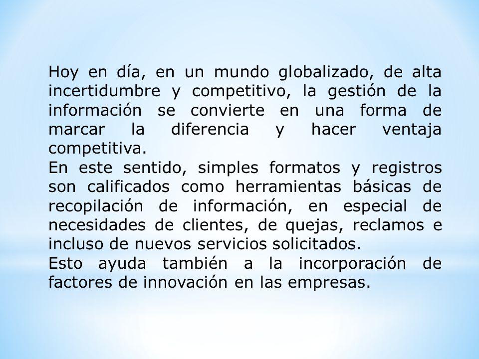 Hoy en día, en un mundo globalizado, de alta incertidumbre y competitivo, la gestión de la información se convierte en una forma de marcar la diferenc