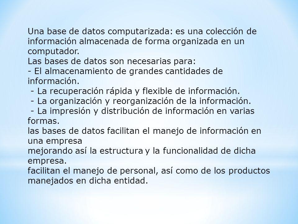 Una base de datos computarizada: es una colección de información almacenada de forma organizada en un computador. Las bases de datos son necesarias pa