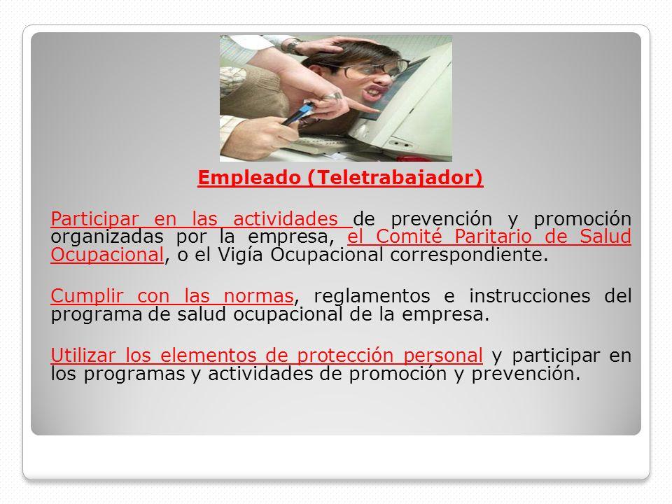 Empleado (Teletrabajador) Participar en las actividades de prevención y promoción organizadas por la empresa, el Comité Paritario de Salud Ocupacional