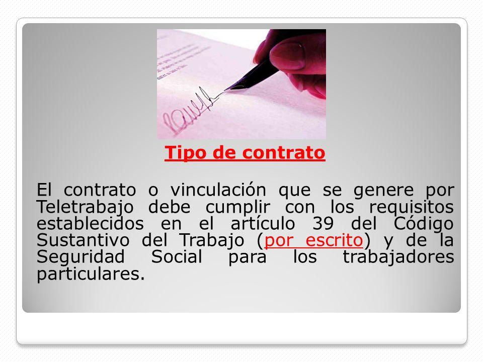 Tipo de contrato El contrato o vinculación que se genere por Teletrabajo debe cumplir con los requisitos establecidos en el artículo 39 del Código Sus