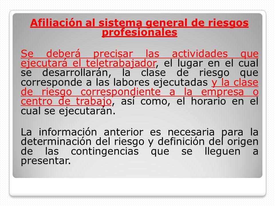 Afiliación al sistema general de riesgos profesionales Se deberá precisar las actividades que ejecutará el teletrabajador, el lugar en el cual se desa