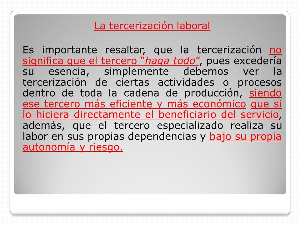 La tercerización laboral Es importante resaltar, que la tercerización no significa que el tercero haga todo, pues excedería su esencia, simplemente de