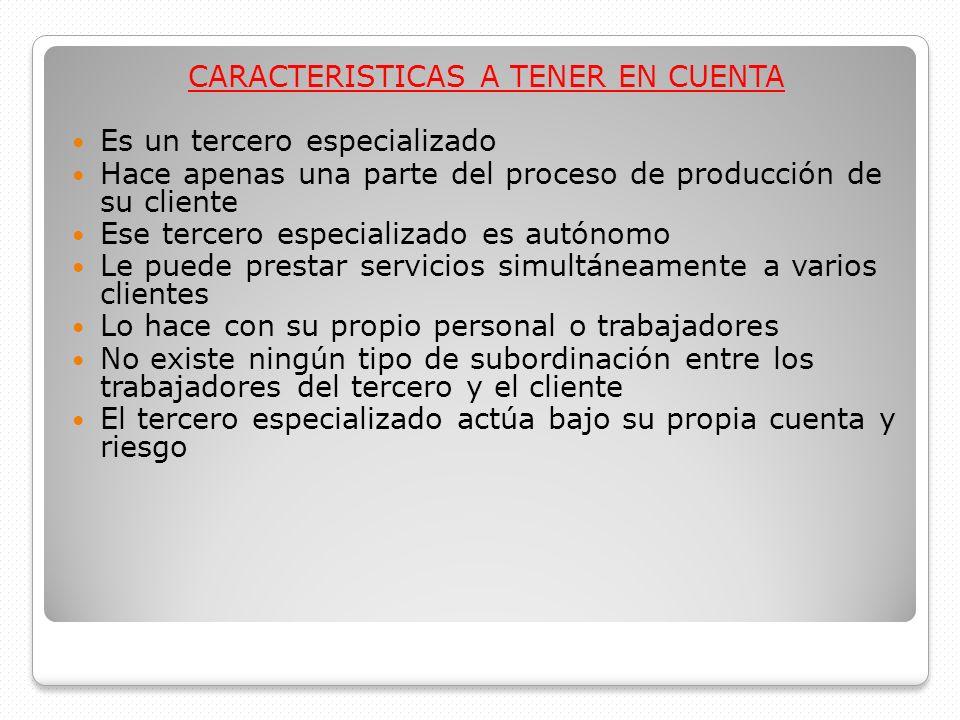 CARACTERISTICAS A TENER EN CUENTA Es un tercero especializado Hace apenas una parte del proceso de producción de su cliente Ese tercero especializado