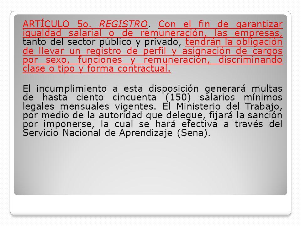 ARTÍCULO 5o. REGISTRO. Con el fin de garantizar igualdad salarial o de remuneración, las empresas, tanto del sector público y privado, tendrán la obli