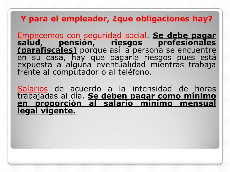 Y para el empleador, ¿que obligaciones hay? Empecemos con seguridad social. Se debe pagar salud, pensión, riesgos profesionales (parafiscales) porque