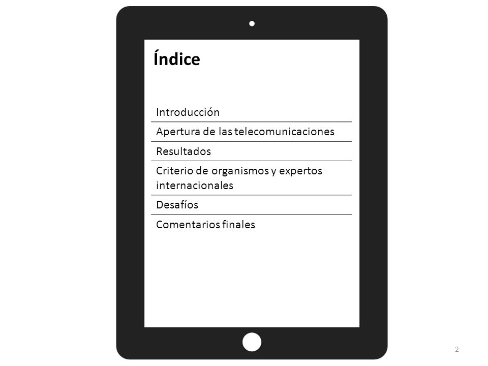 Introducción Apertura de las telecomunicaciones Resultados Criterio de organismos y expertos internacionales Desafíos Comentarios finales Índice 2