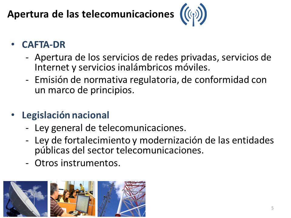 Apertura de las telecomunicaciones CAFTA-DR Apertura de los servicios de redes privadas, servicios de Internet y servicios inalámbricos móviles. Emisi