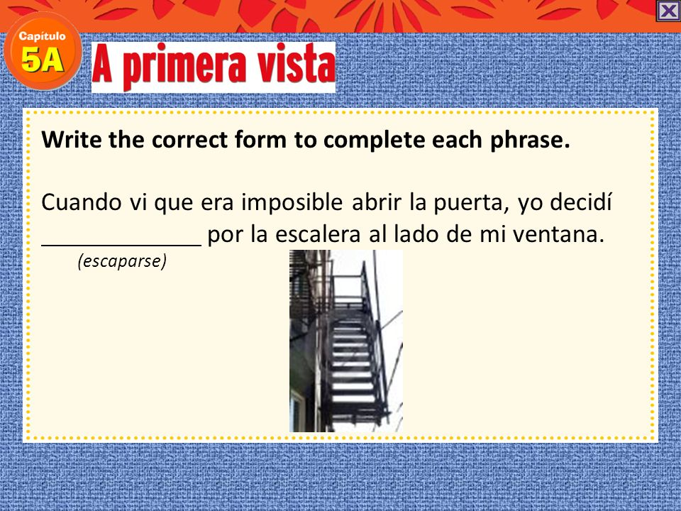 Write the correct form to complete each phrase. escondido Cuando mi hermano comenzó a gritar, yo sabía que él estaba escondido detrás de los muebles.