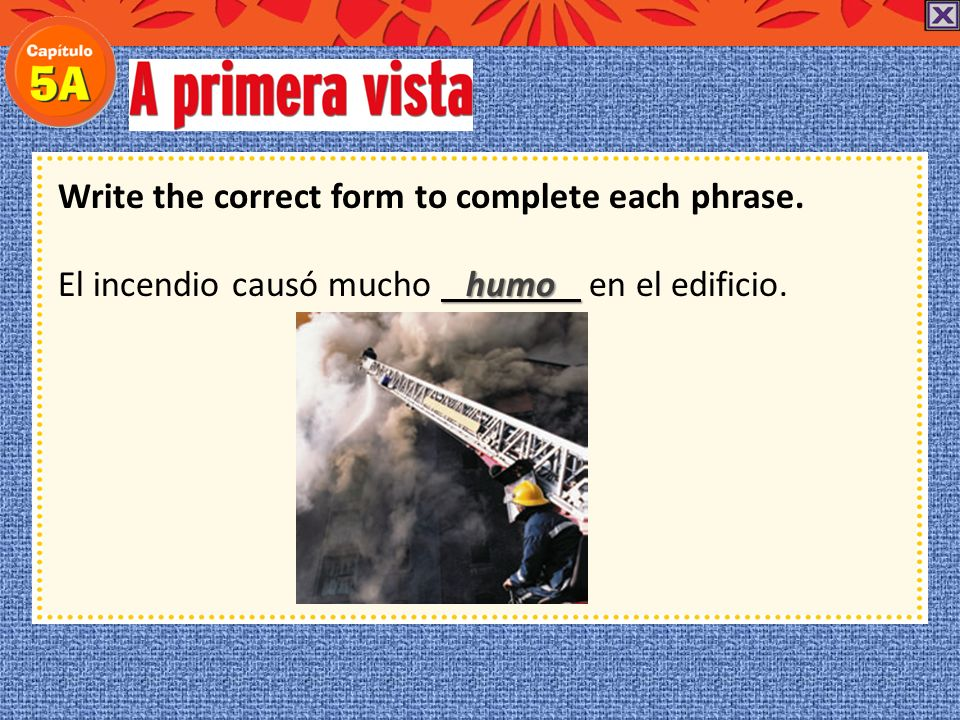Write the correct form to complete each phrase. El incendio causó mucho en el edificio.
