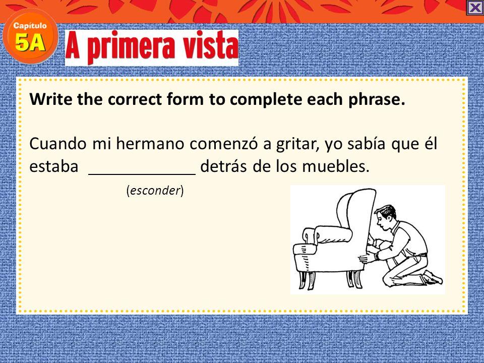 Write the correct form to complete each phrase. dormido El anciano no oyó nada porque estaba dormido en su cama. (dormir)
