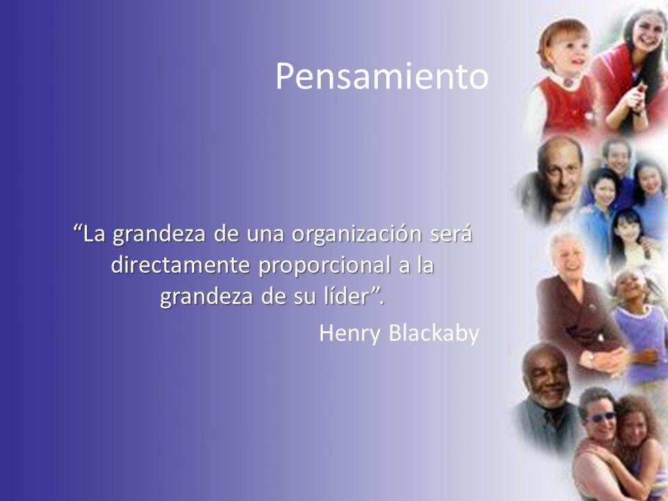 Pensamiento La grandeza de una organización será directamente proporcional a la grandeza de su líder. Henry Blackaby