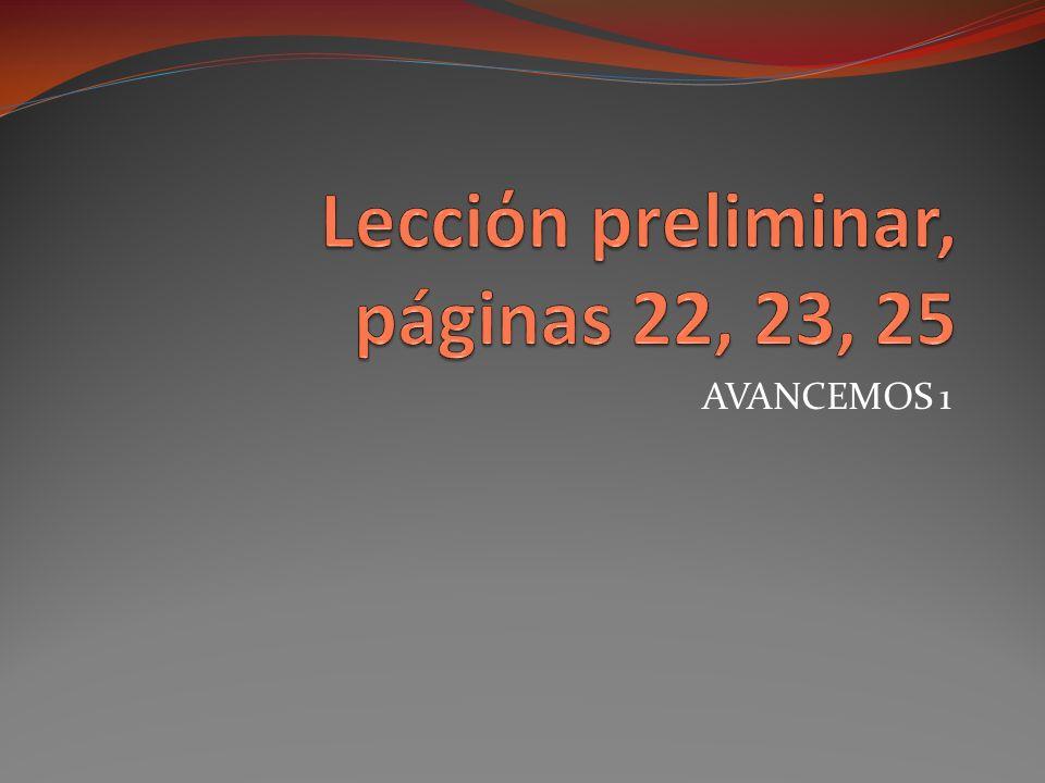 Lecciόn preliminar, páginas 22, 23, 25 ¿Qué tiempo hace?= What is the weather like?