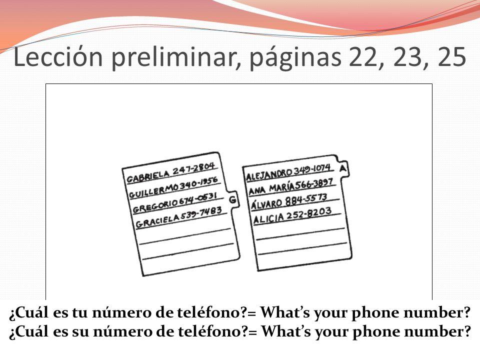Lecciόn preliminar, páginas 22, 23, 25 ¿Cuál es tu número de teléfono?= Whats your phone number? ¿Cuál es su número de teléfono?= Whats your phone num