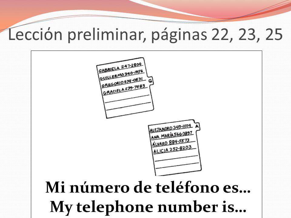 Lecciόn preliminar, páginas 22, 23, 25 Mi número de teléfono es… My telephone number is…