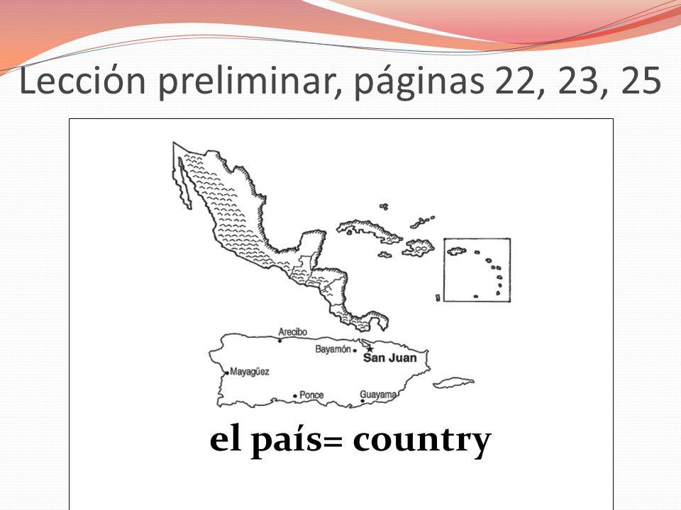 Lecciόn preliminar, páginas 22, 23, 25 el país= country