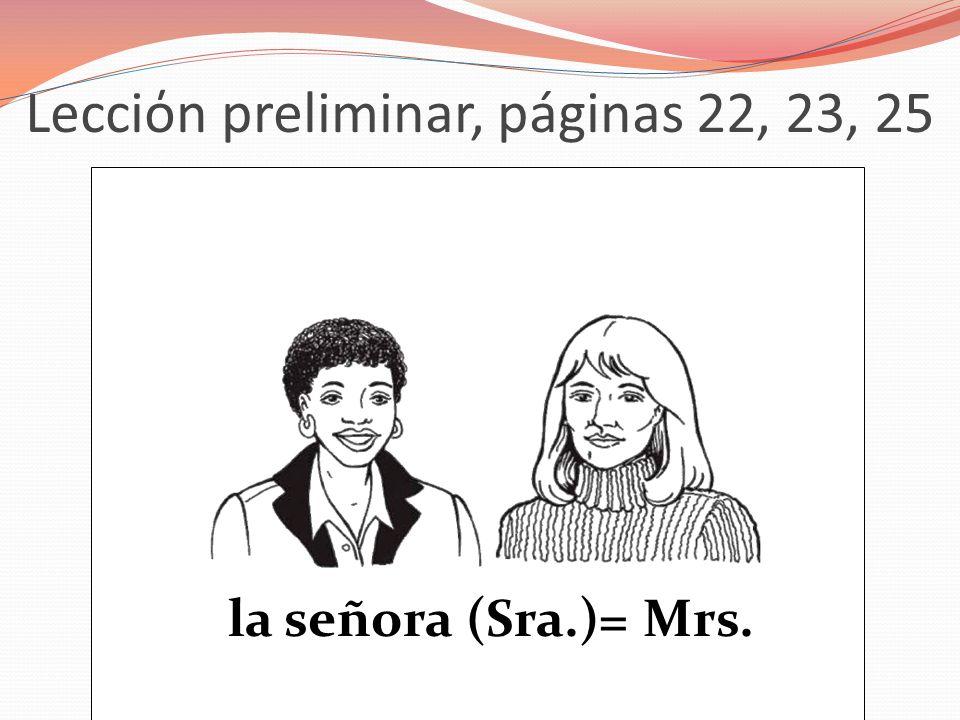 Lecciόn preliminar, páginas 22, 23, 25 la señora (Sra.)= Mrs.
