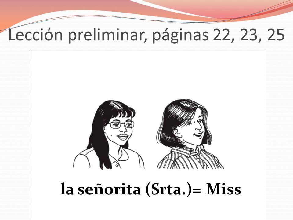 Lecciόn preliminar, páginas 22, 23, 25 la señorita (Srta.)= Miss