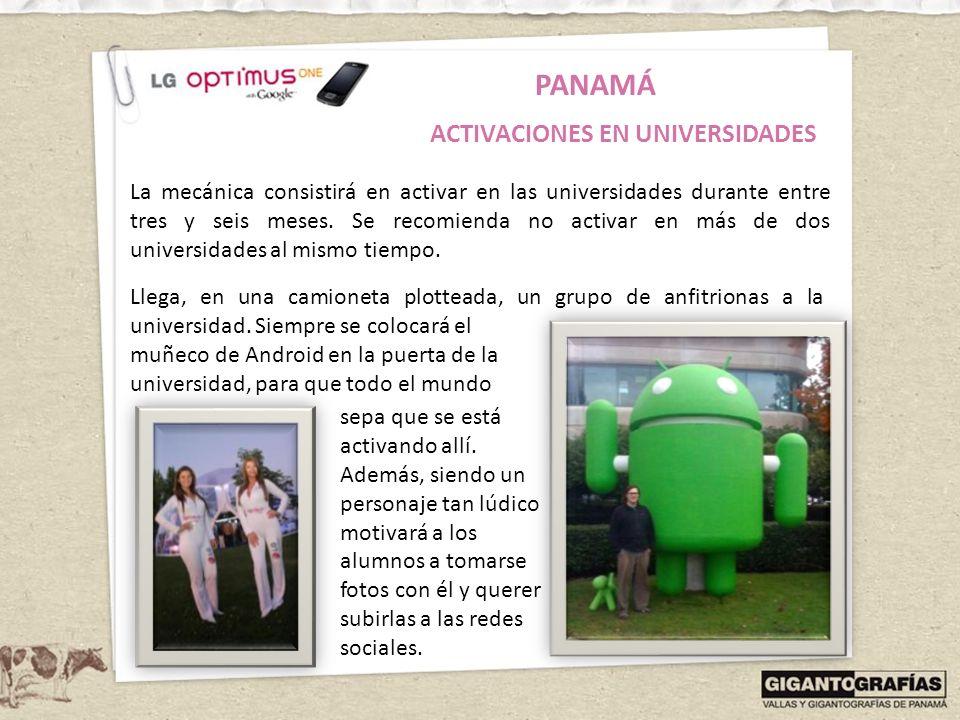 PANAMÁ ACTIVACIONES EN UNIVERSIDADES La mecánica consistirá en activar en las universidades durante entre tres y seis meses. Se recomienda no activar