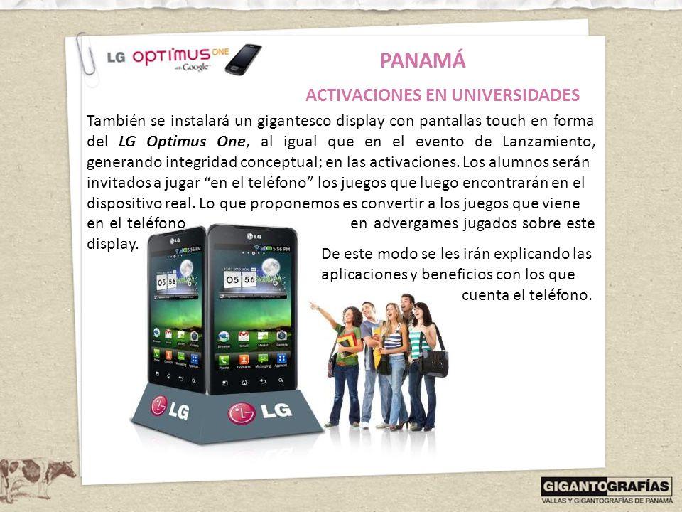 PANAMÁ ACTIVACIONES EN UNIVERSIDADES También se instalará un gigantesco display con pantallas touch en forma del LG Optimus One, al igual que en el ev