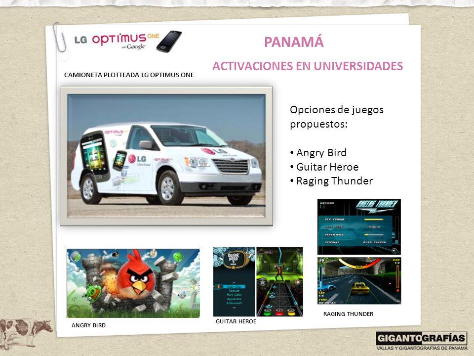 PANAMÁ ACTIVACIONES EN UNIVERSIDADES CAMIONETA PLOTTEADA LG OPTIMUS ONE Opciones de juegos propuestos: Angry Bird Guitar Heroe Raging Thunder ANGRY BI