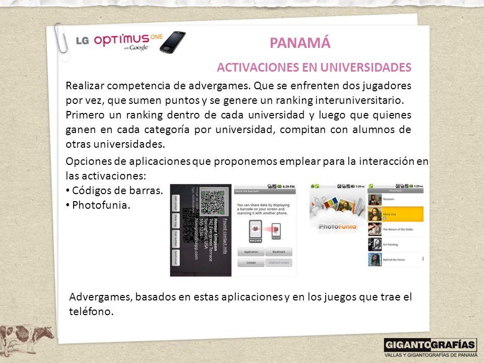 PANAMÁ ACTIVACIONES EN UNIVERSIDADES Realizar competencia de advergames. Que se enfrenten dos jugadores por vez, que sumen puntos y se genere un ranki