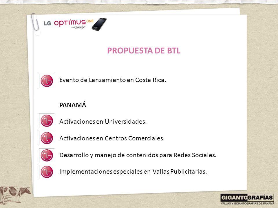 PROPUESTA DE BTL Evento de Lanzamiento en Costa Rica. PANAMÁ Activaciones en Universidades. Activaciones en Centros Comerciales. Desarrollo y manejo d