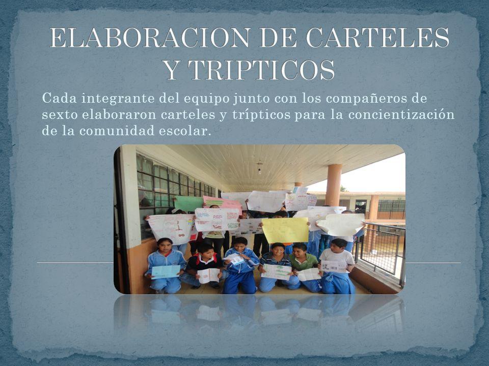 Cada integrante del equipo junto con los compañeros de sexto elaboraron carteles y trípticos para la concientización de la comunidad escolar.