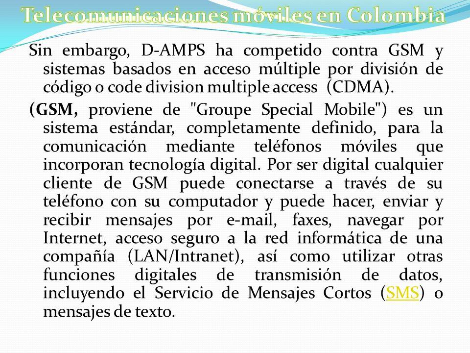 Sin embargo, D-AMPS ha competido contra GSM y sistemas basados en acceso múltiple por división de código o code division multiple access (CDMA). (GSM,