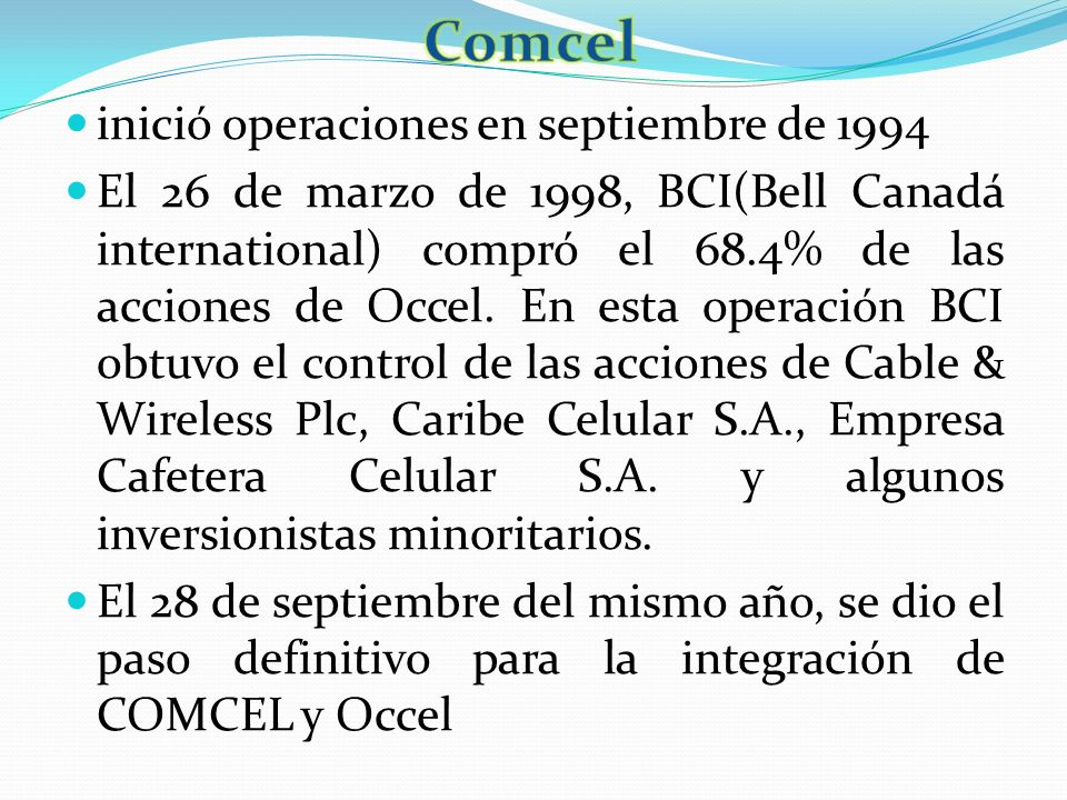 inició operaciones en septiembre de 1994 El 26 de marzo de 1998, BCI(Bell Canadá international) compró el 68.4% de las acciones de Occel. En esta oper