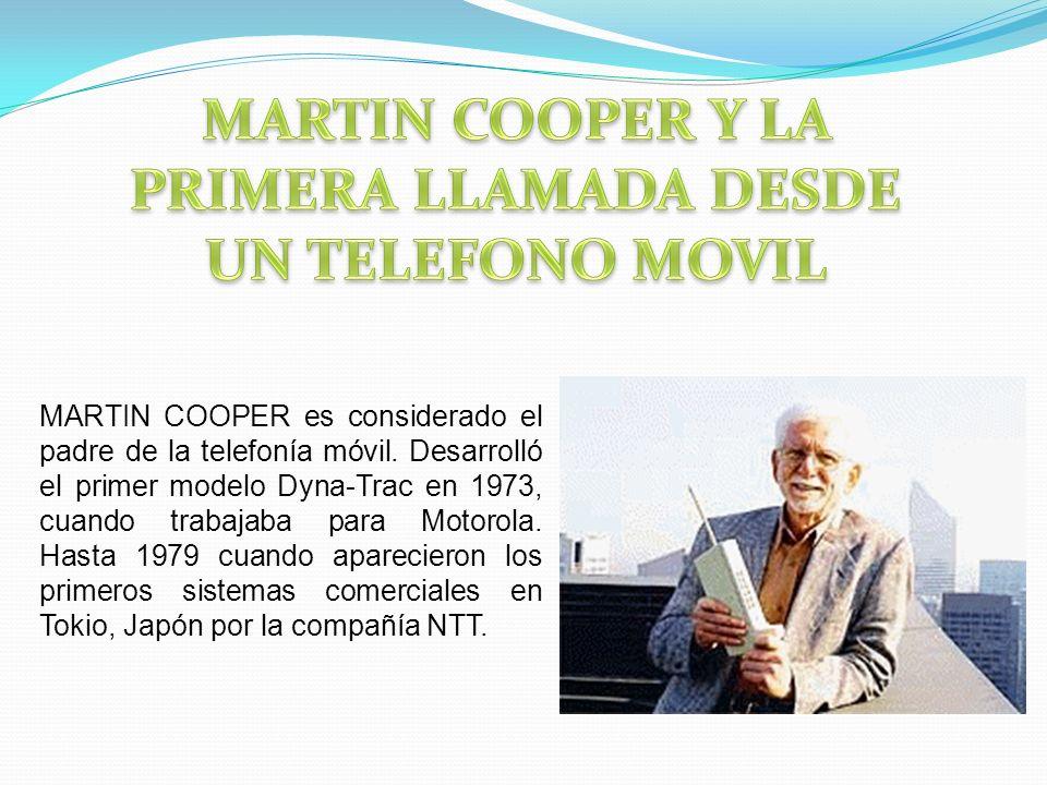 MARTIN COOPER es considerado el padre de la telefonía móvil. Desarrolló el primer modelo Dyna-Trac en 1973, cuando trabajaba para Motorola. Hasta 1979