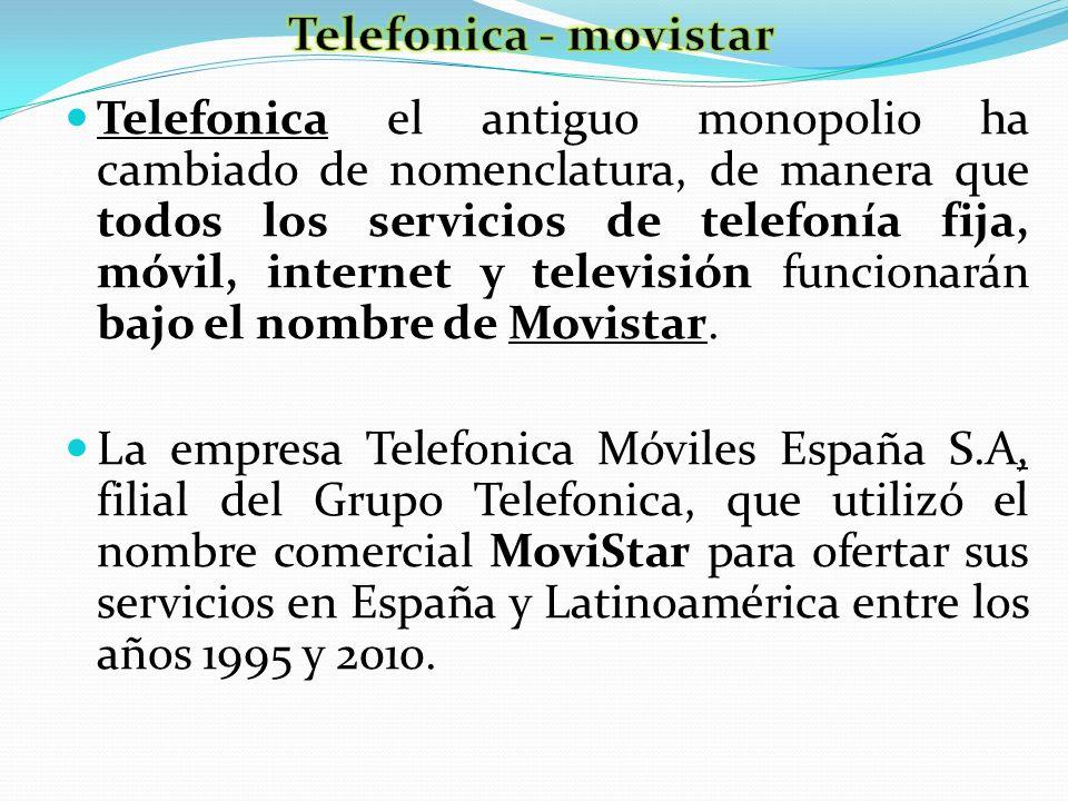 Telefonica el antiguo monopolio ha cambiado de nomenclatura, de manera que todos los servicios de telefonía fija, móvil, internet y televisión funcion