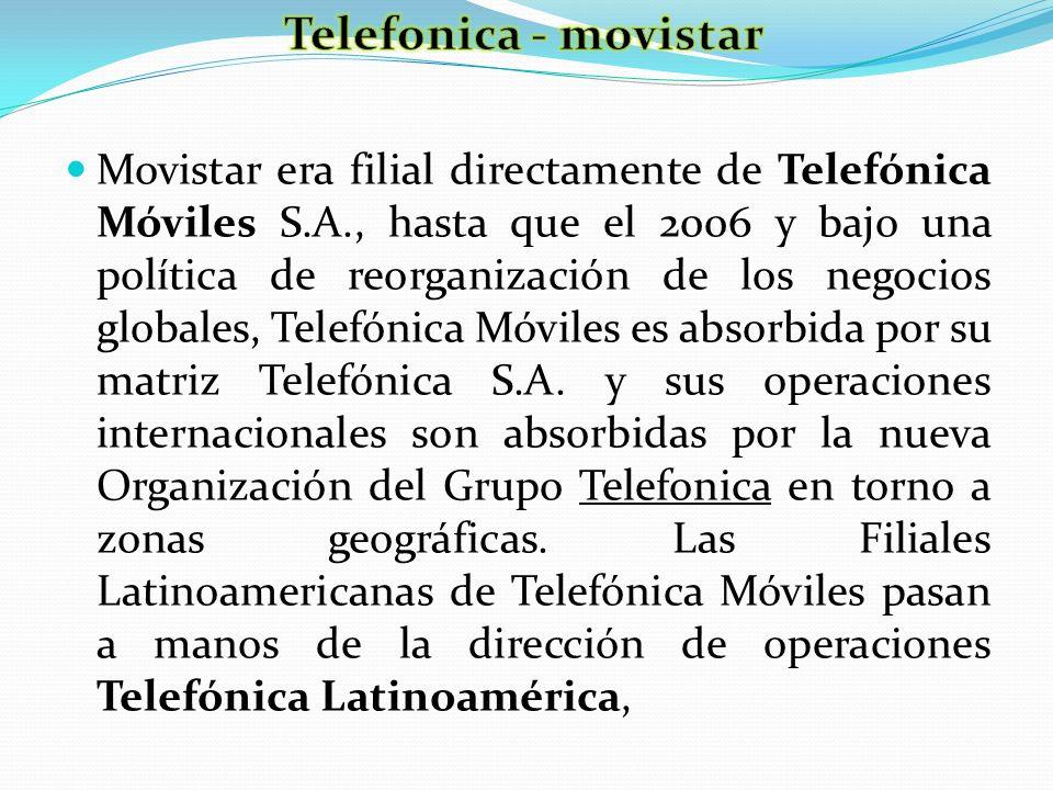 Movistar era filial directamente de Telefónica Móviles S.A., hasta que el 2006 y bajo una política de reorganización de los negocios globales, Telefón