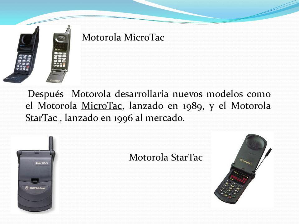Motorola MicroTac Motorola StarTac Después Motorola desarrollaría nuevos modelos como el Motorola MicroTac, lanzado en 1989, y el Motorola StarTac, la