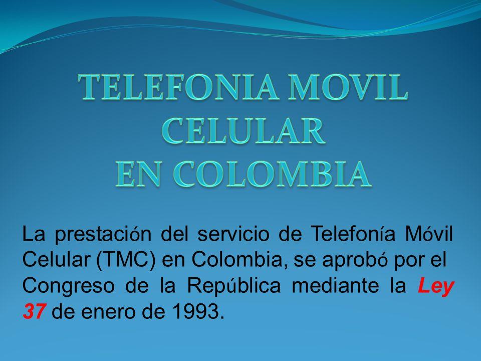 La prestaci ó n del servicio de Telefon í a M ó vil Celular (TMC) en Colombia, se aprob ó por el Congreso de la Rep ú blica mediante la Ley 37 de ener