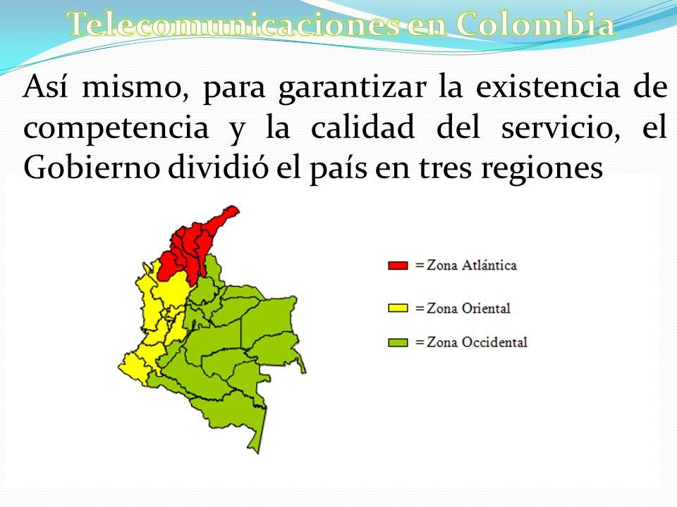 Así mismo, para garantizar la existencia de competencia y la calidad del servicio, el Gobierno dividió el país en tres regiones