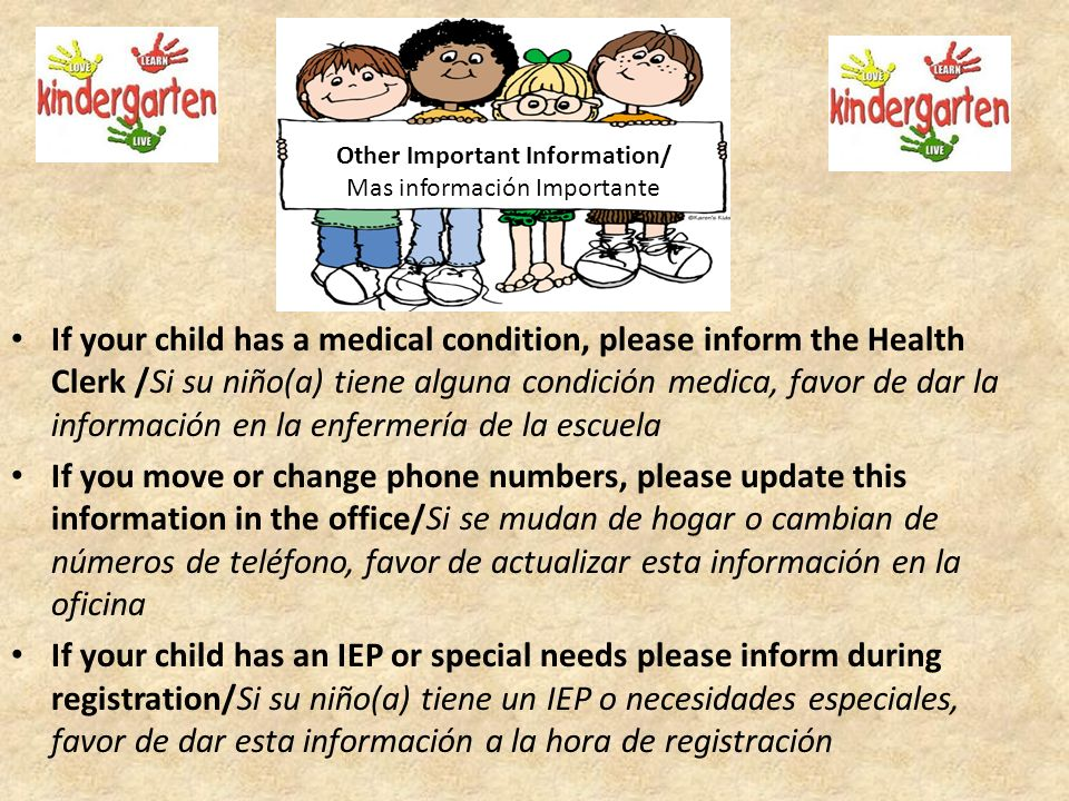 If your child has a medical condition, please inform the Health Clerk /Si su niño(a) tiene alguna condición medica, favor de dar la información en la